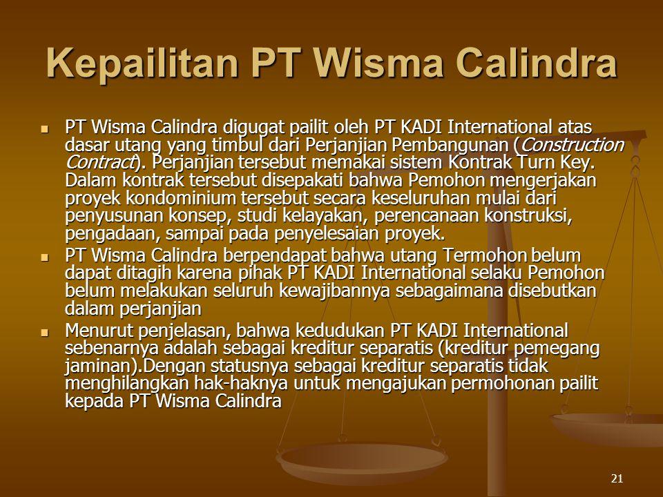21 Kepailitan PT Wisma Calindra PT Wisma Calindra digugat pailit oleh PT KADI International atas dasar utang yang timbul dari Perjanjian Pembangunan (