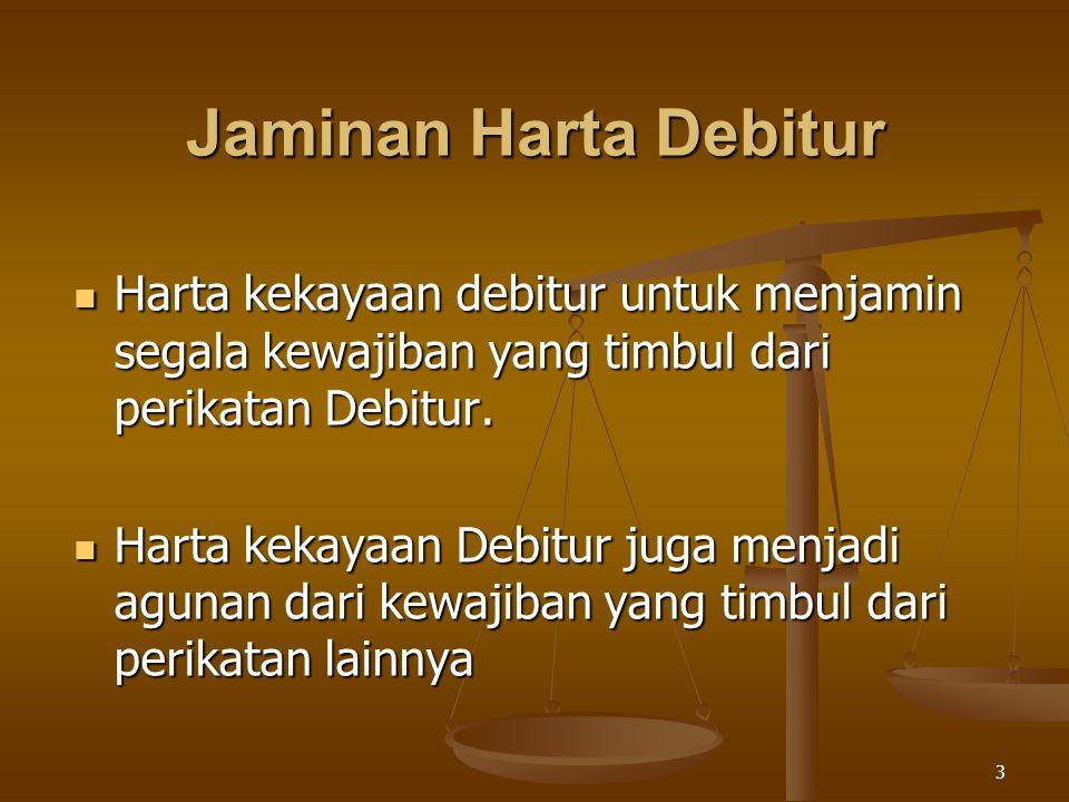 3 Jaminan Harta Debitur Harta kekayaan debitur untuk menjamin segala kewajiban yang timbul dari perikatan Debitur. Harta kekayaan debitur untuk menjam