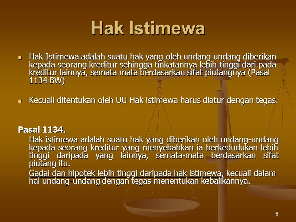8 Hak Istimewa Hak Istimewa adalah suatu hak yang oleh undang undang diberikan kepada seorang kreditur sehingga tinkatannya lebih tinggi dari pada kre