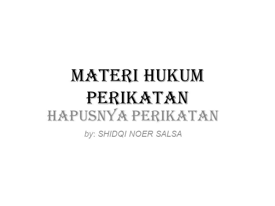 MATERI HUKUM PERIKATAN HAPUSNYA PERIKATAN by: SHIDQI NOER SALSA 20110610194