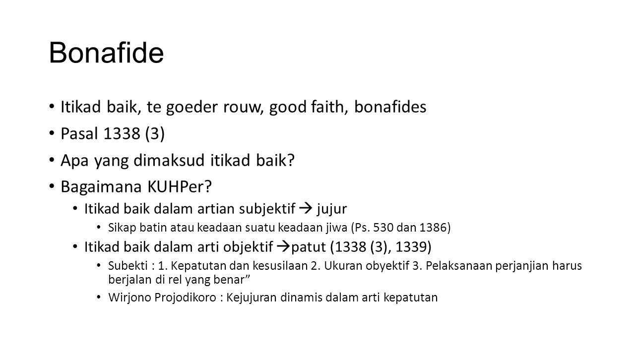 Bonafide Itikad baik, te goeder rouw, good faith, bonafides Pasal 1338 (3) Apa yang dimaksud itikad baik? Bagaimana KUHPer? Itikad baik dalam artian s