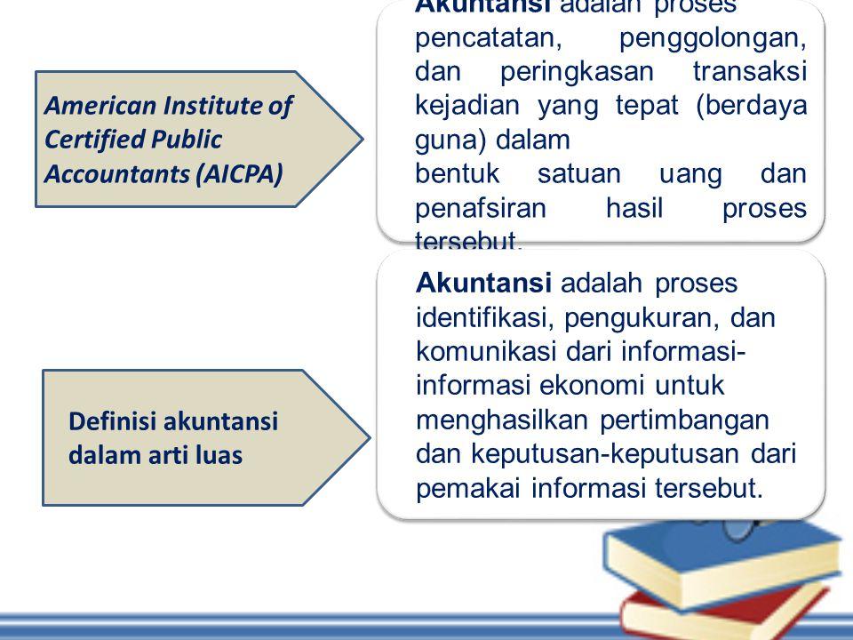 American Institute of Certified Public Accountants (AICPA) Akuntansi adalah proses pencatatan, penggolongan, dan peringkasan transaksi kejadian yang t