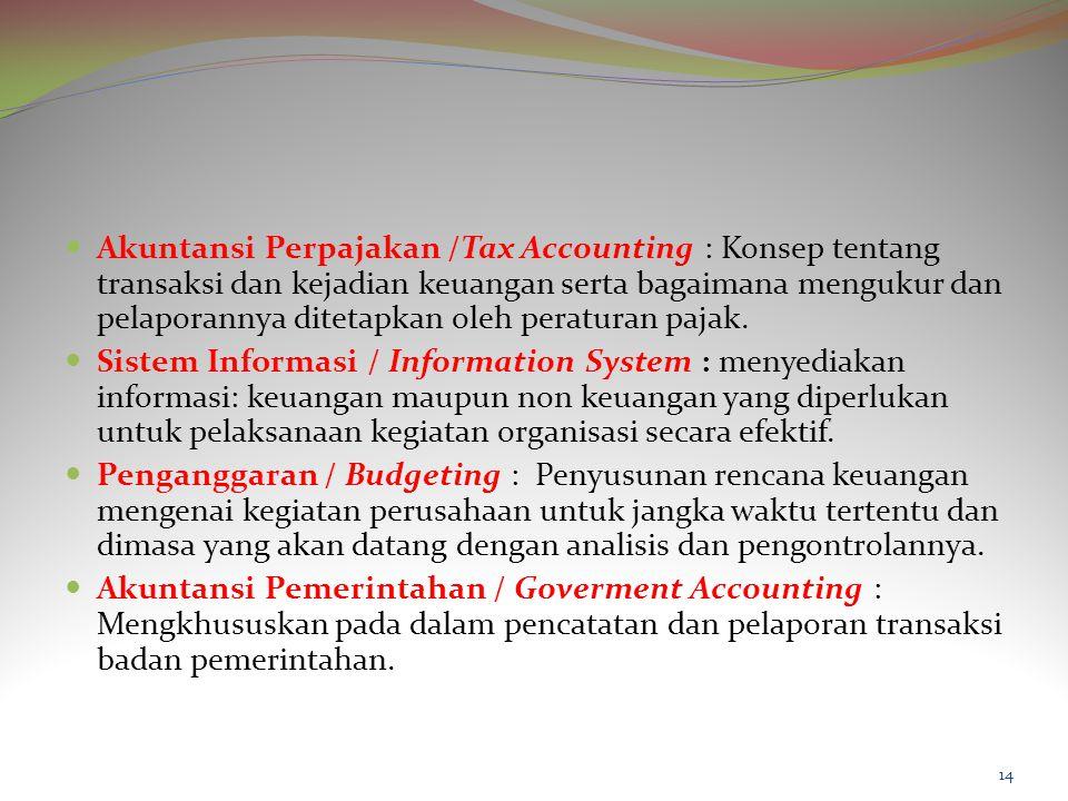 Akuntansi Perpajakan /Tax Accounting : Konsep tentang transaksi dan kejadian keuangan serta bagaimana mengukur dan pelaporannya ditetapkan oleh peraturan pajak.