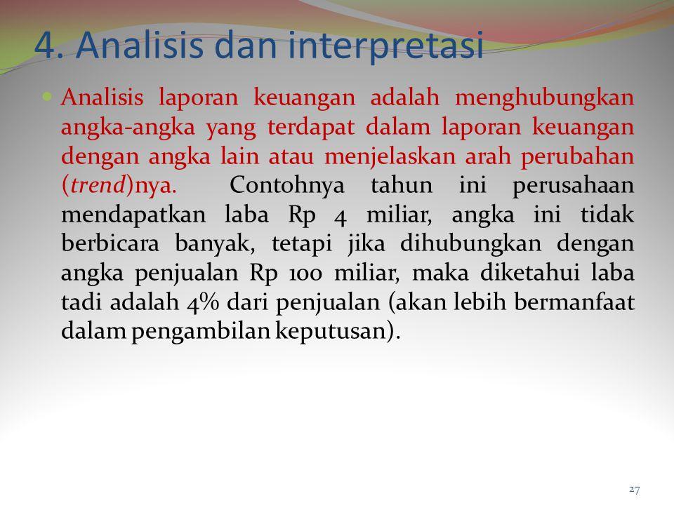 4. Analisis dan interpretasi Analisis laporan keuangan adalah menghubungkan angka-angka yang terdapat dalam laporan keuangan dengan angka lain atau me
