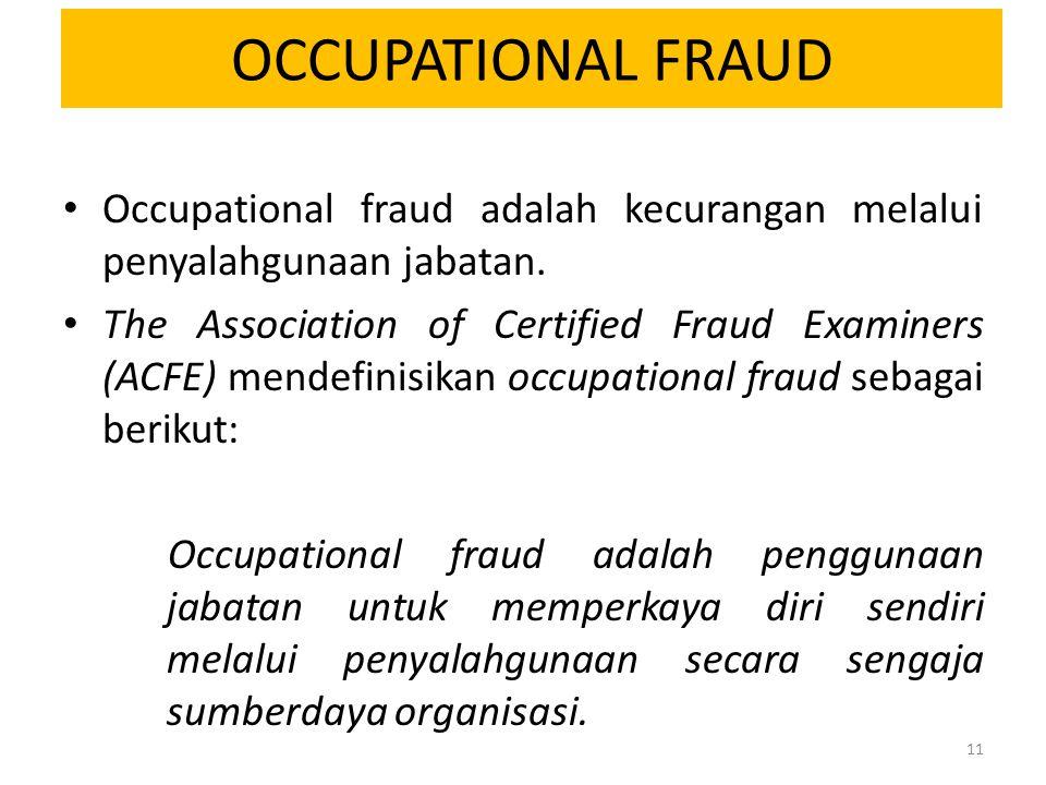OCCUPATIONAL FRAUD Occupational fraud adalah kecurangan melalui penyalahgunaan jabatan. The Association of Certified Fraud Examiners (ACFE) mendefinis