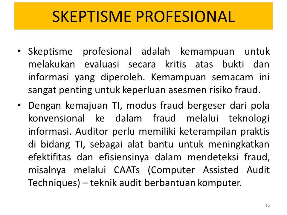 SKEPTISME PROFESIONAL Skeptisme profesional adalah kemampuan untuk melakukan evaluasi secara kritis atas bukti dan informasi yang diperoleh. Kemampuan