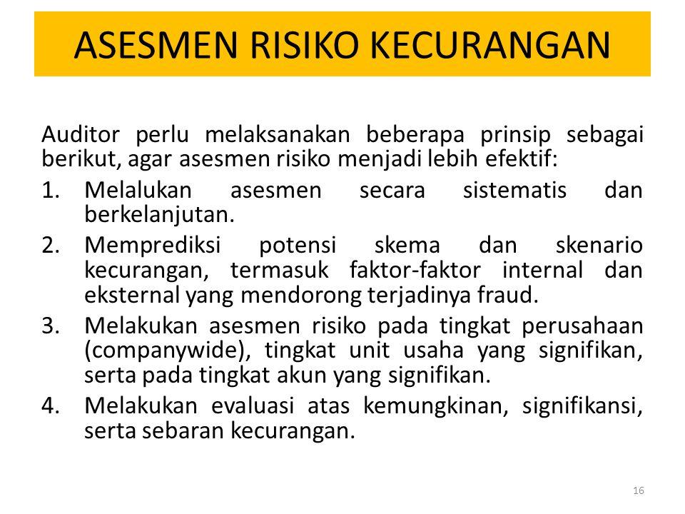 ASESMEN RISIKO KECURANGAN Auditor perlu melaksanakan beberapa prinsip sebagai berikut, agar asesmen risiko menjadi lebih efektif: 1.Melalukan asesmen