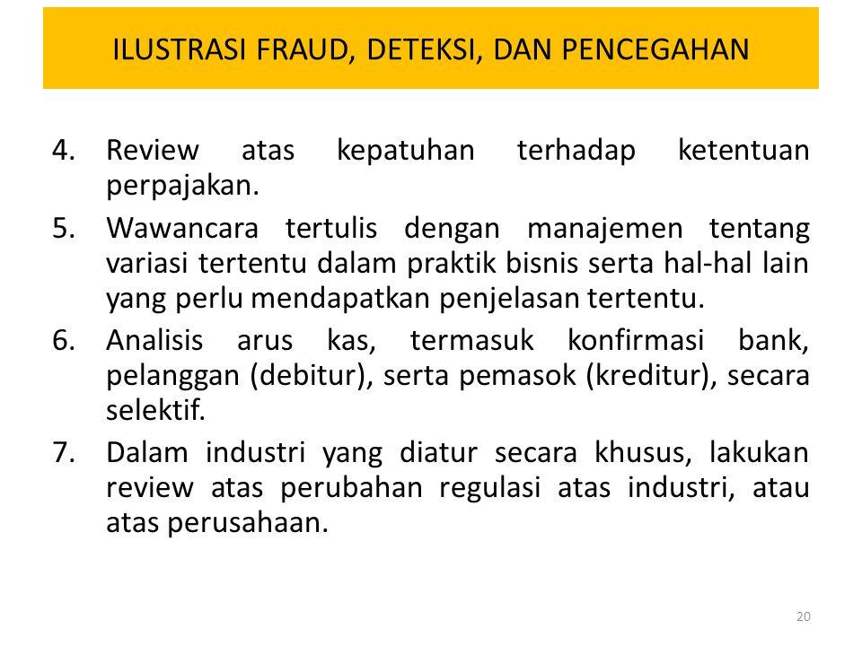 ILUSTRASI FRAUD, DETEKSI, DAN PENCEGAHAN 4.Review atas kepatuhan terhadap ketentuan perpajakan. 5.Wawancara tertulis dengan manajemen tentang variasi