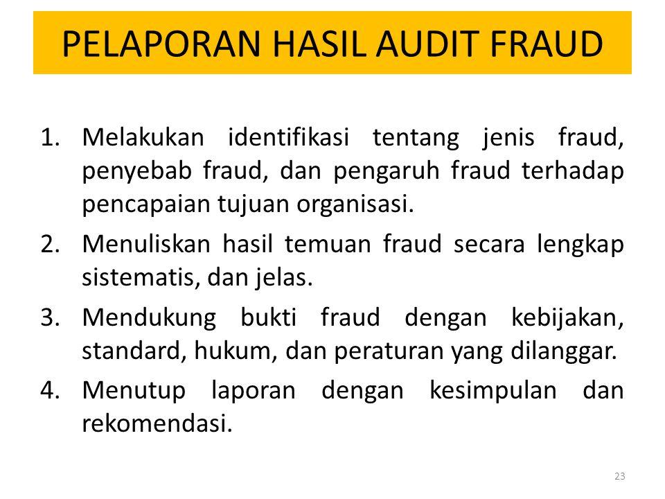 PELAPORAN HASIL AUDIT FRAUD 1.Melakukan identifikasi tentang jenis fraud, penyebab fraud, dan pengaruh fraud terhadap pencapaian tujuan organisasi. 2.