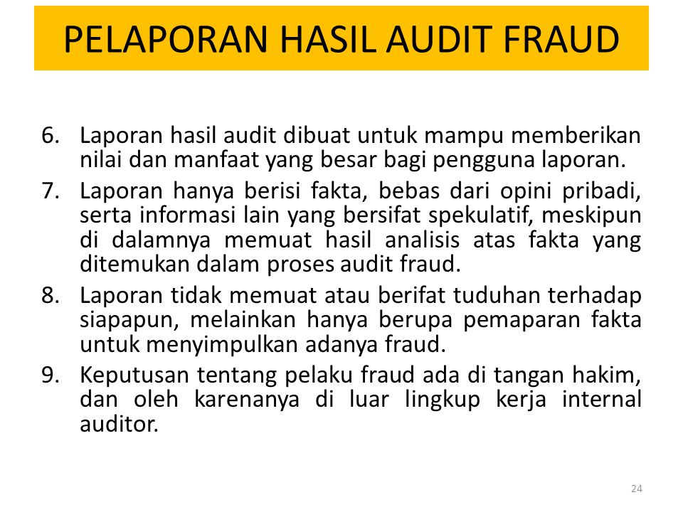 PELAPORAN HASIL AUDIT FRAUD 6.Laporan hasil audit dibuat untuk mampu memberikan nilai dan manfaat yang besar bagi pengguna laporan. 7.Laporan hanya be