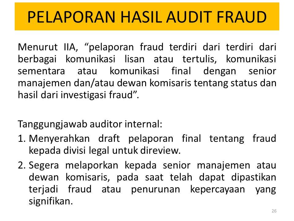 "PELAPORAN HASIL AUDIT FRAUD Menurut IIA, ""pelaporan fraud terdiri dari terdiri dari berbagai komunikasi lisan atau tertulis, komunikasi sementara atau"