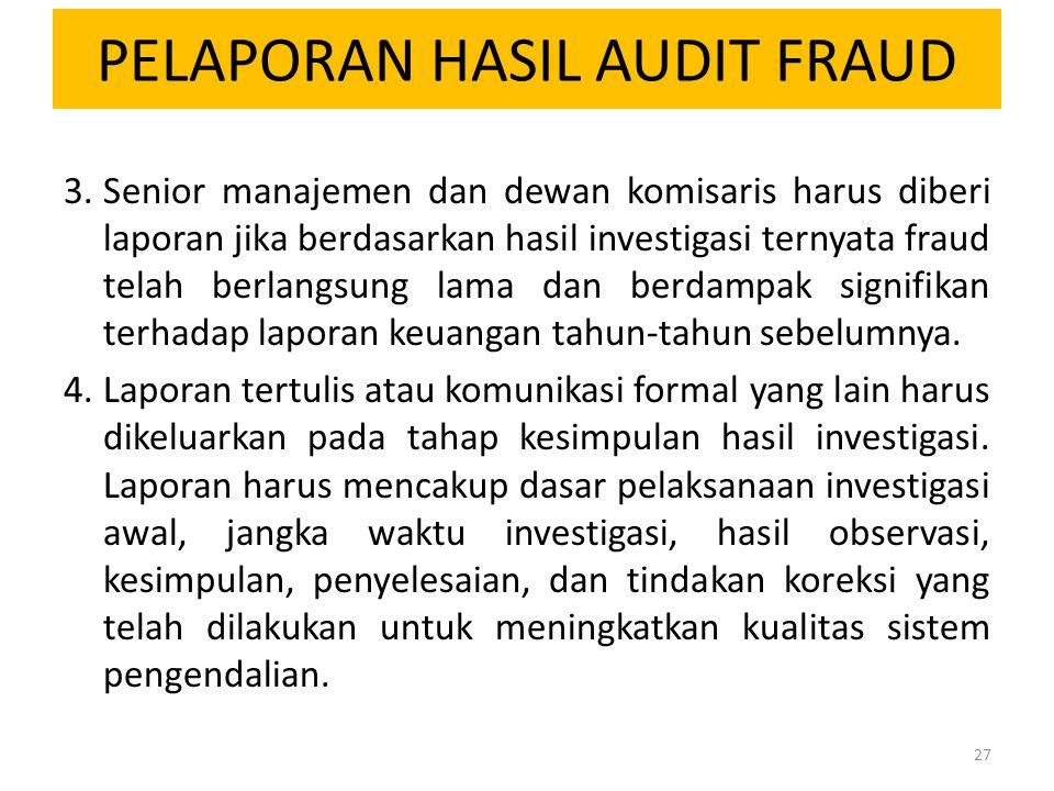 PELAPORAN HASIL AUDIT FRAUD 3.Senior manajemen dan dewan komisaris harus diberi laporan jika berdasarkan hasil investigasi ternyata fraud telah berlan