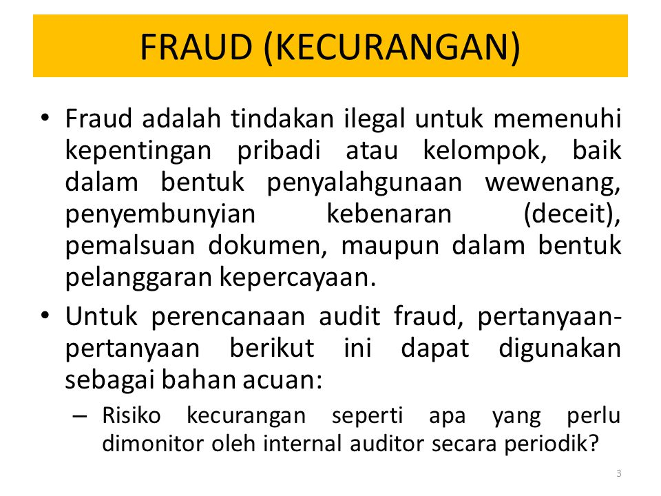 FRAUD (KECURANGAN) Fraud adalah tindakan ilegal untuk memenuhi kepentingan pribadi atau kelompok, baik dalam bentuk penyalahgunaan wewenang, penyembun