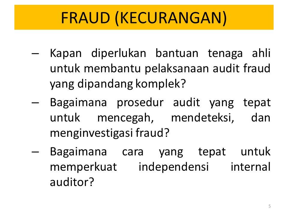 FRAUD TRIANGLE Kesempatan Rasionalisasi Kebutuhan (tekanan) Fraud atau kecurangan berawal dari tiga hal, yaitu: Kesempatan Kebutuhan (tekanan) Rasionalisasi (pembenaran terhadap tindakan ilegal)