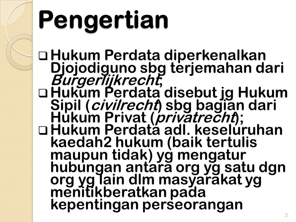 Pengertian  Hukum Perdata diperkenalkan Djojodiguno sbg terjemahan dari Burgerlijkrecht;  Hukum Perdata disebut jg Hukum Sipil (civilrecht) sbg bagian dari Hukum Privat (privatrecht);  Hukum Perdata adl.