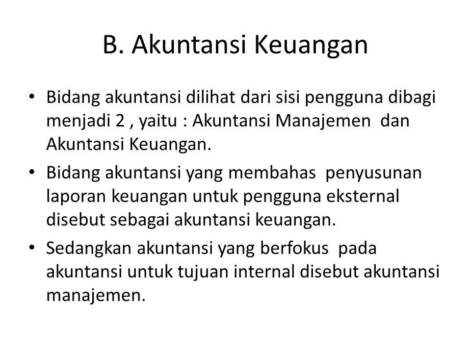 B. Akuntansi Keuangan Bidang akuntansi dilihat dari sisi pengguna dibagi menjadi 2, yaitu : Akuntansi Manajemen dan Akuntansi Keuangan. Bidang akuntan