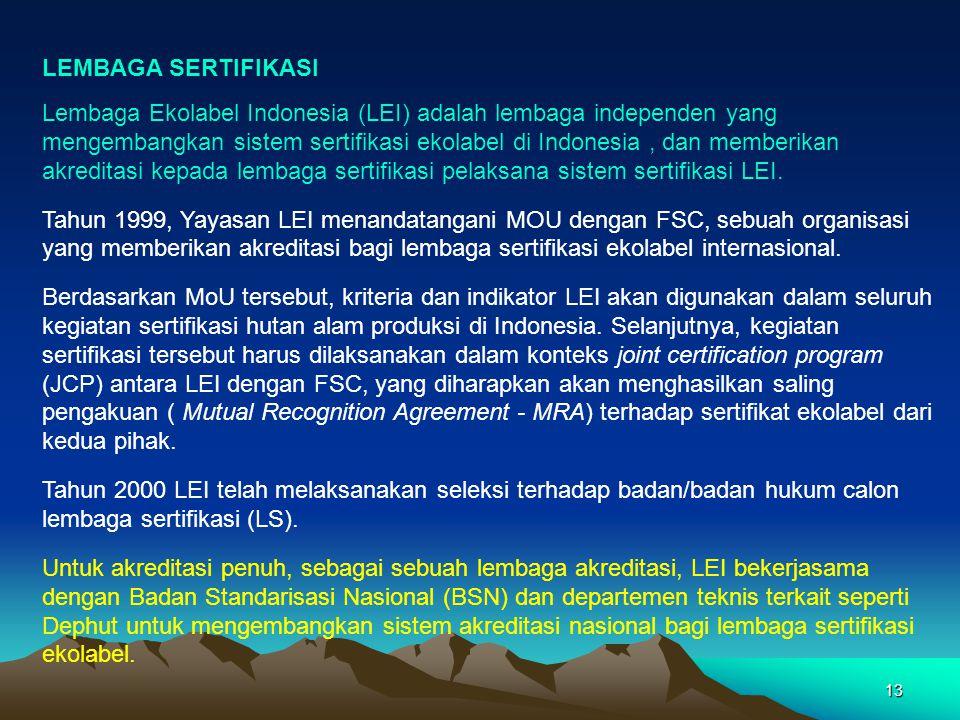 13 LEMBAGA SERTIFIKASI Lembaga Ekolabel Indonesia (LEI) adalah lembaga independen yang mengembangkan sistem sertifikasi ekolabel di Indonesia, dan memberikan akreditasi kepada lembaga sertifikasi pelaksana sistem sertifikasi LEI.