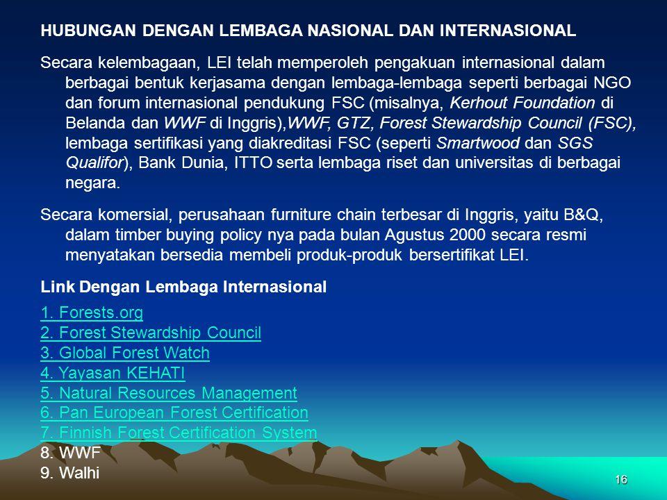 16 HUBUNGAN DENGAN LEMBAGA NASIONAL DAN INTERNASIONAL Secara kelembagaan, LEI telah memperoleh pengakuan internasional dalam berbagai bentuk kerjasama