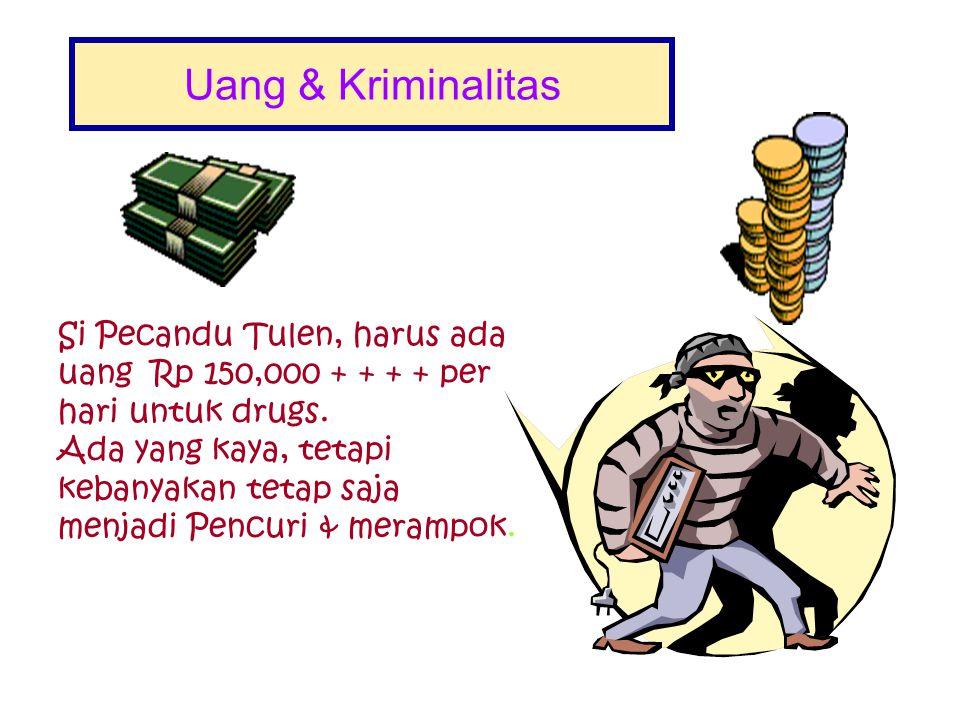Pecandu dan Drugs Drugs menjadi prioritas utama dalam kehidupan Si Pecandu Drugs = Tuhan Uang = Raja
