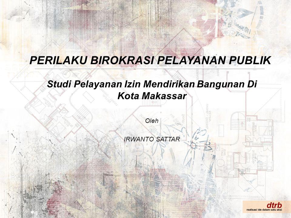 Studi Pelayanan Izin Mendirikan Bangunan Di Kota Makassar Oleh IRWANTO SATTAR PERILAKU BIROKRASI PELAYANAN PUBLIK