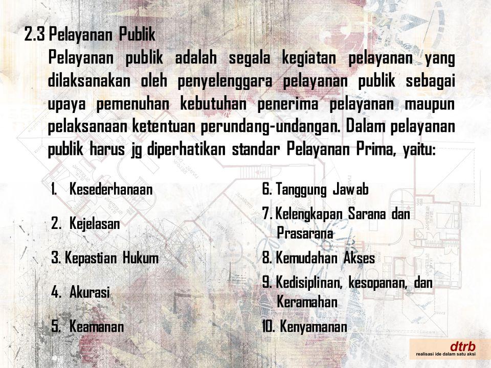 2.3 Pelayanan Publik Pelayanan publik adalah segala kegiatan pelayanan yang dilaksanakan oleh penyelenggara pelayanan publik sebagai upaya pemenuhan k