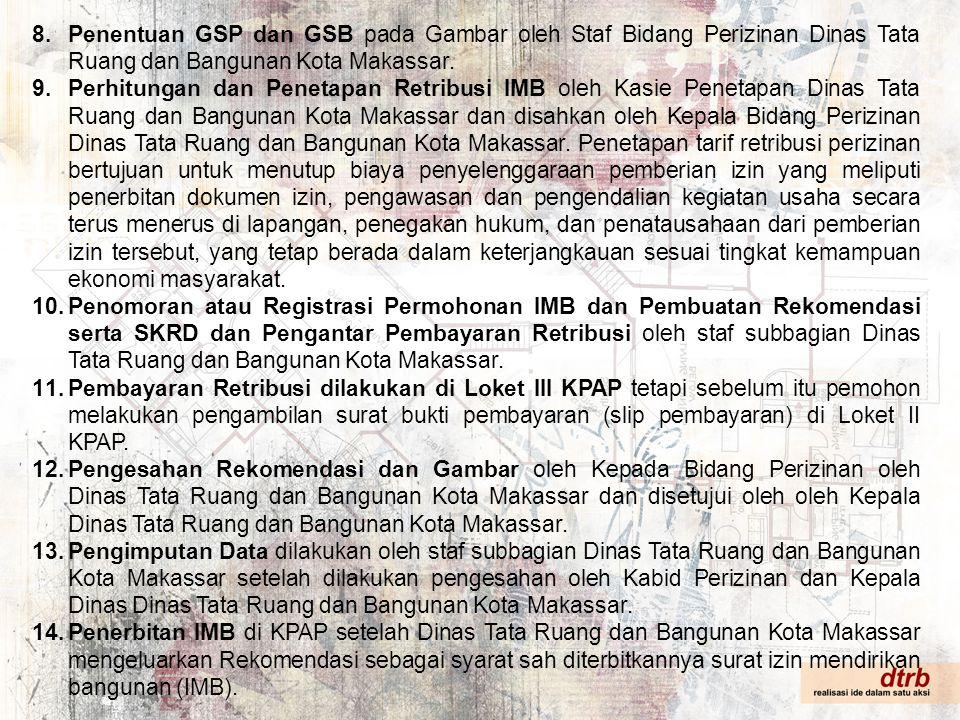 8.Penentuan GSP dan GSB pada Gambar oleh Staf Bidang Perizinan Dinas Tata Ruang dan Bangunan Kota Makassar. 9.Perhitungan dan Penetapan Retribusi IMB