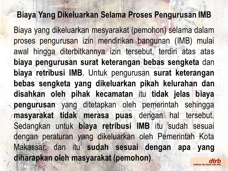 Biaya Yang Dikeluarkan Selama Proses Pengurusan IMB Biaya yang dikeluarkan mesyarakat (pemohon) selama dalam proses pengurusan izin mendirikan banguna