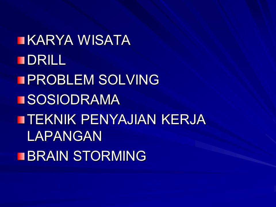 KARYA WISATA DRILL PROBLEM SOLVING SOSIODRAMA TEKNIK PENYAJIAN KERJA LAPANGAN BRAIN STORMING