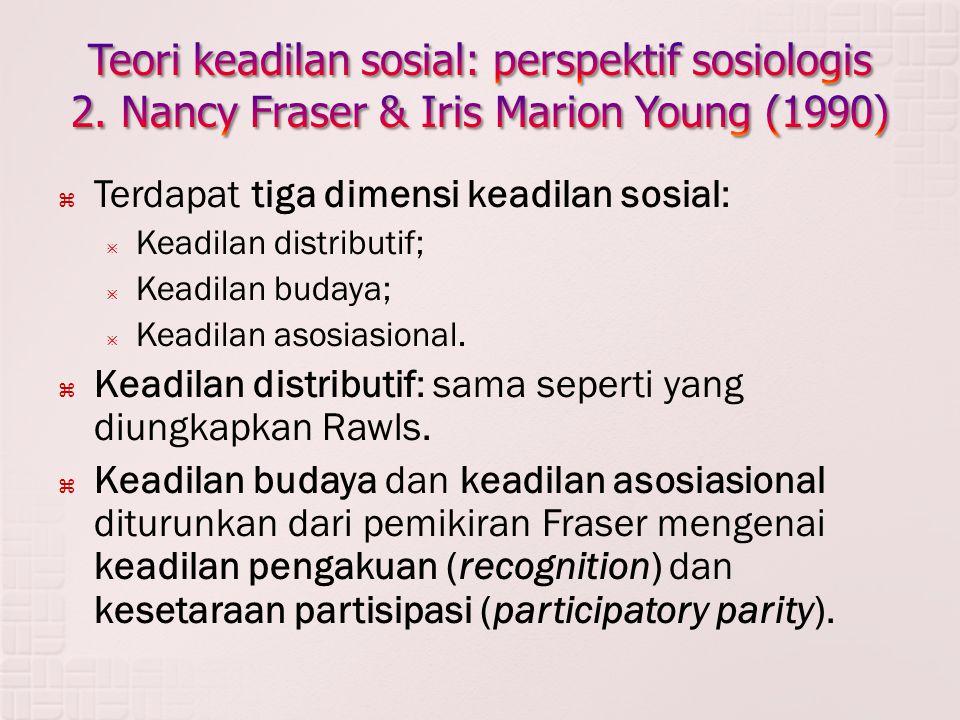  Terdapat tiga dimensi keadilan sosial:  Keadilan distributif;  Keadilan budaya;  Keadilan asosiasional.