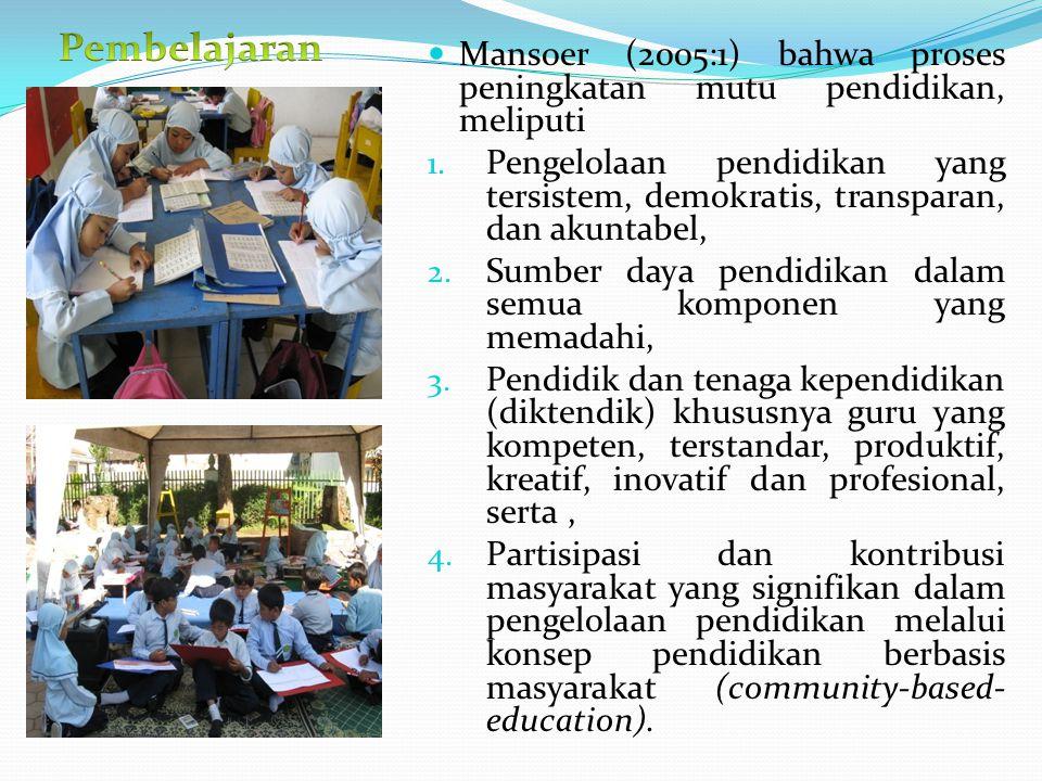 Mansoer (2005:1) bahwa proses peningkatan mutu pendidikan, meliputi 1.