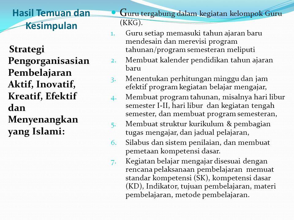 Hasil Temuan dan Kesimpulan Strategi Pengorganisasian Pembelajaran Aktif, Inovatif, Kreatif, Efektif dan Menyenangkan yang Islami: G uru tergabung dalam kegiatan kelompok Guru (KKG).