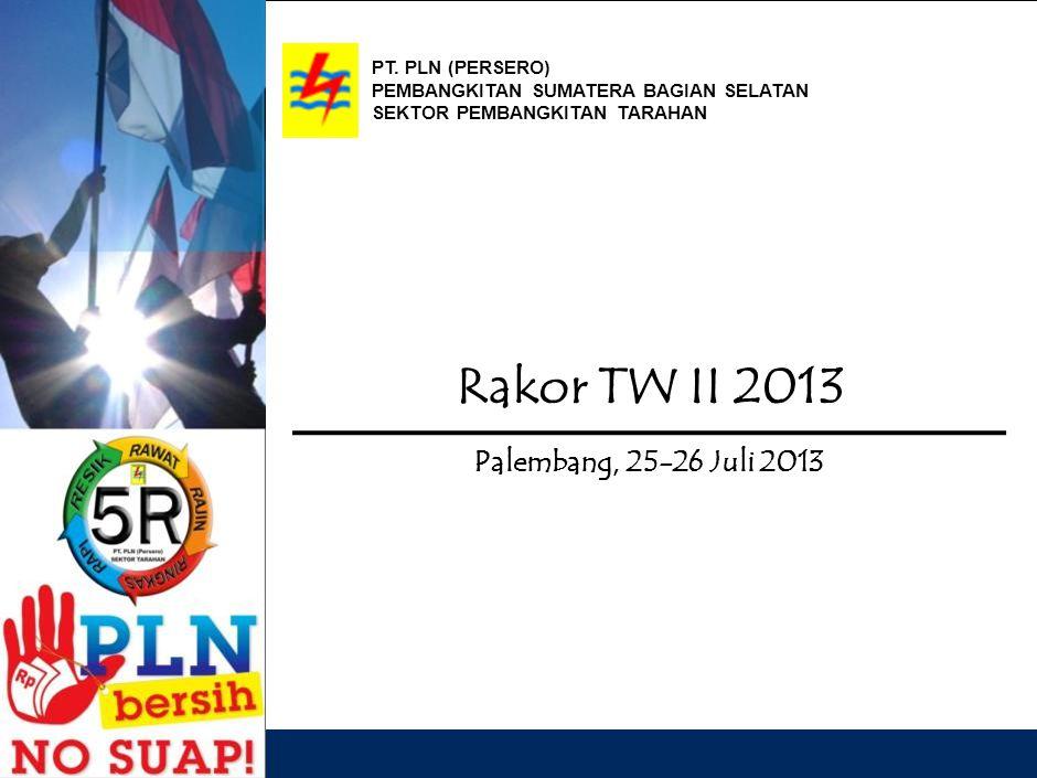 Rakor TW II 2013 Palembang, 25-26 Juli 2013 PT. PLN (PERSERO) PEMBANGKITAN SUMATERA BAGIAN SELATAN SEKTOR PEMBANGKITAN TARAHAN