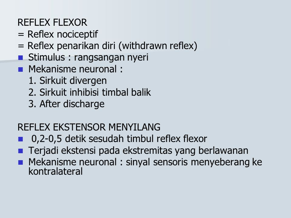 REFLEX FLEXOR = Reflex nociceptif = Reflex penarikan diri (withdrawn reflex) Stimulus : rangsangan nyeri Mekanisme neuronal : 1. Sirkuit divergen 2. S