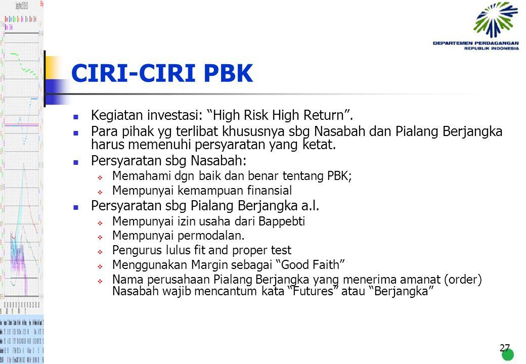 """27 CIRI-CIRI PBK Kegiatan investasi: """"High Risk High Return"""". Para pihak yg terlibat khususnya sbg Nasabah dan Pialang Berjangka harus memenuhi persya"""