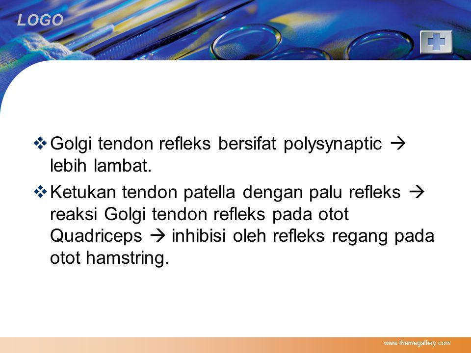 LOGO  Golgi tendon refleks bersifat polysynaptic  lebih lambat.  Ketukan tendon patella dengan palu refleks  reaksi Golgi tendon refleks pada otot