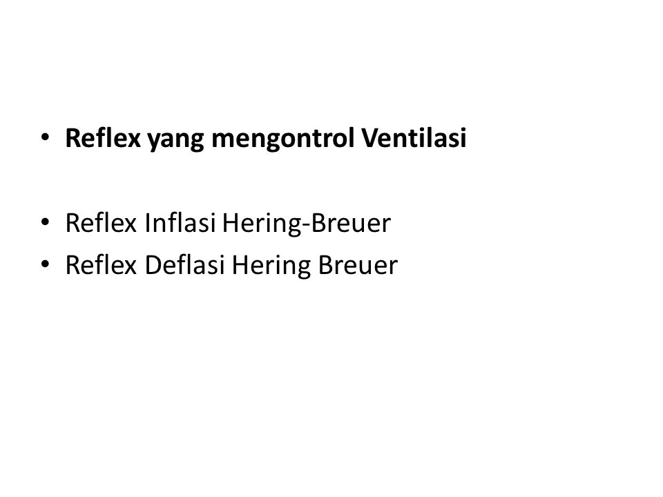 Reflex yang mengontrol Ventilasi Reflex Inflasi Hering-Breuer Reflex Deflasi Hering Breuer