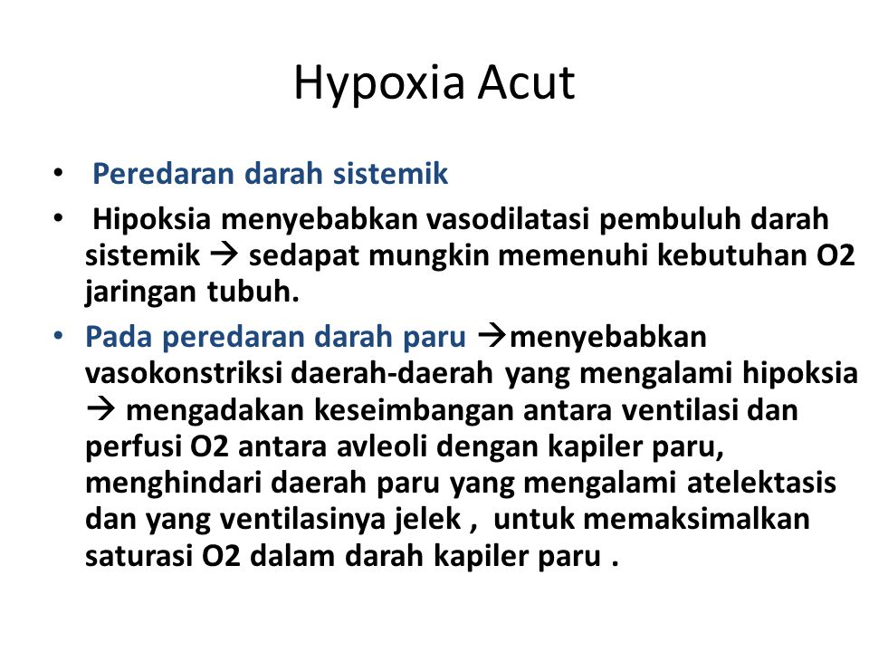 Hypoxia Acut Peredaran darah sistemik Hipoksia menyebabkan vasodilatasi pembuluh darah sistemik  sedapat mungkin memenuhi kebutuhan O2 jaringan tubuh
