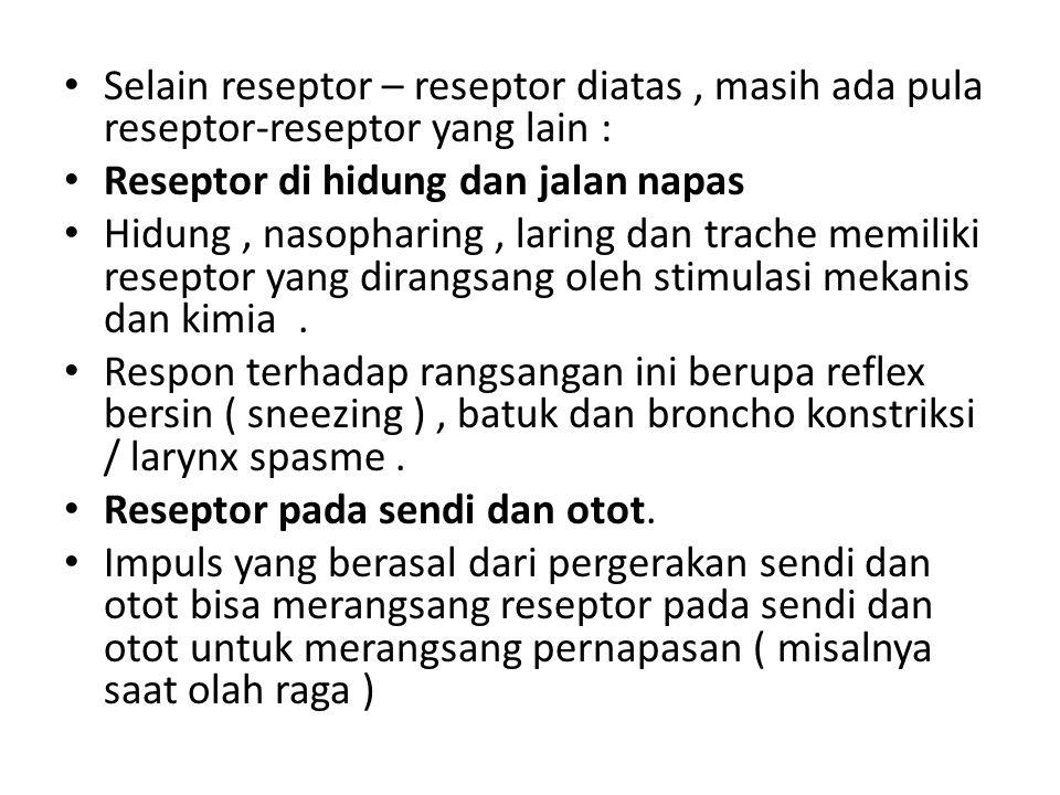Selain reseptor – reseptor diatas, masih ada pula reseptor-reseptor yang lain : Reseptor di hidung dan jalan napas Hidung, nasopharing, laring dan tra