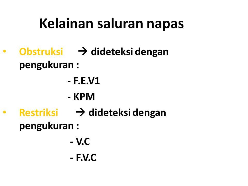Kelainan saluran napas Obstruksi  dideteksi dengan pengukuran : - F.E.V1 - KPM Restriksi  dideteksi dengan pengukuran : - V.C - F.V.C