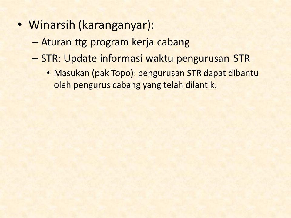 Winarsih (karanganyar): – Aturan ttg program kerja cabang – STR: Update informasi waktu pengurusan STR Masukan (pak Topo): pengurusan STR dapat dibantu oleh pengurus cabang yang telah dilantik.