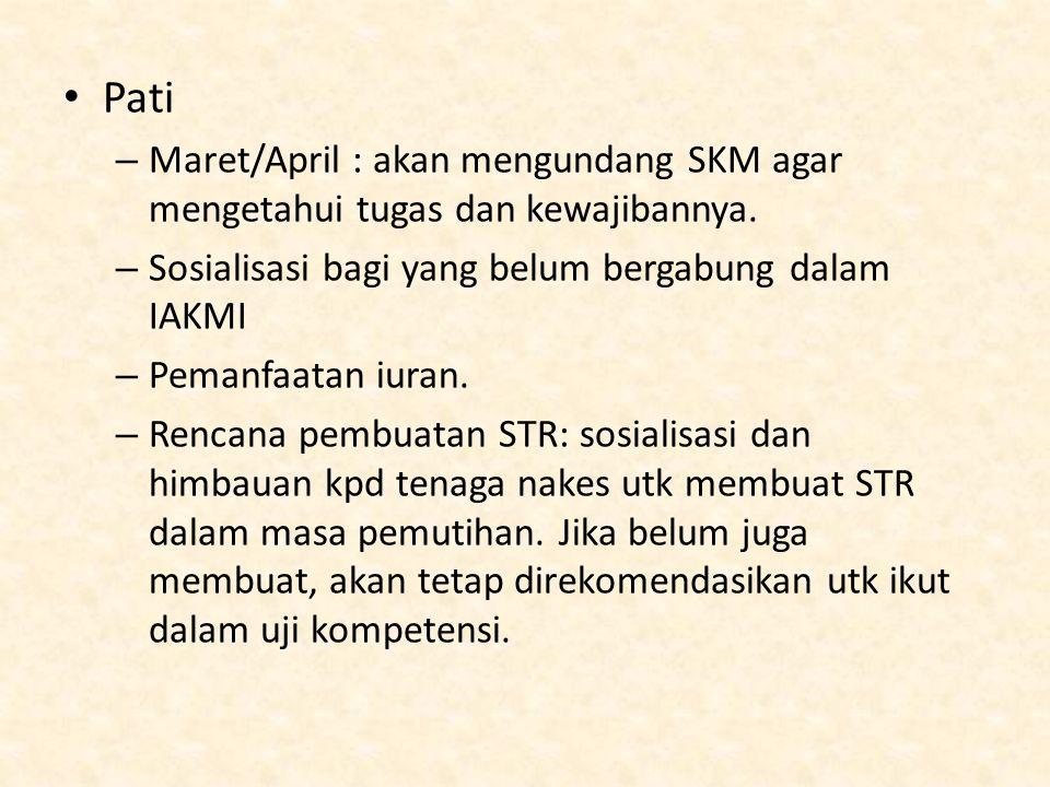 Pati – Maret/April : akan mengundang SKM agar mengetahui tugas dan kewajibannya. – Sosialisasi bagi yang belum bergabung dalam IAKMI – Pemanfaatan iur