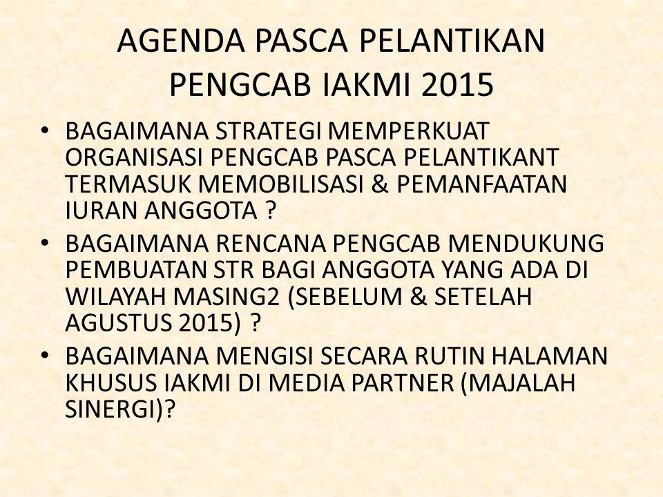 AGENDA PASCA PELANTIKAN PENGCAB IAKMI 2015 BAGAIMANA STRATEGI MEMPERKUAT ORGANISASI PENGCAB PASCA PELANTIKANT TERMASUK MEMOBILISASI & PEMANFAATAN IURA