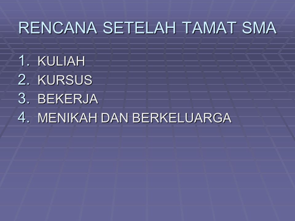 RENCANA SETELAH TAMAT SMA 1. KULIAH 2. KURSUS 3. BEKERJA 4. MENIKAH DAN BERKELUARGA
