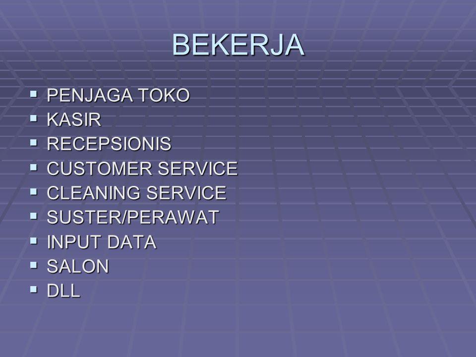 BEKERJA  PENJAGA TOKO  KASIR  RECEPSIONIS  CUSTOMER SERVICE  CLEANING SERVICE  SUSTER/PERAWAT  INPUT DATA  SALON  DLL