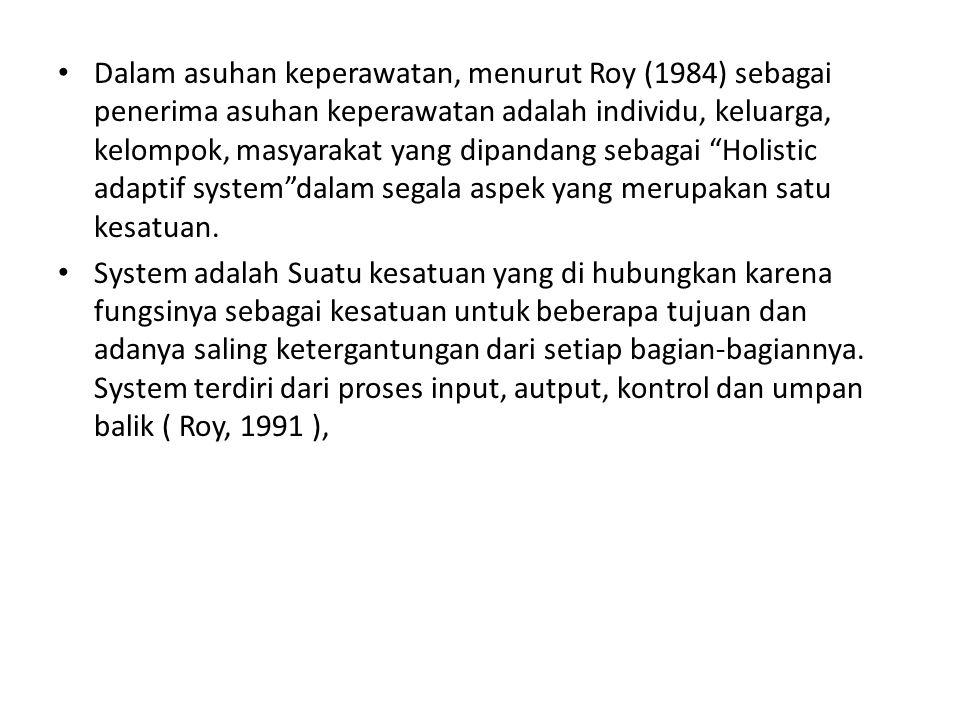 Dalam asuhan keperawatan, menurut Roy (1984) sebagai penerima asuhan keperawatan adalah individu, keluarga, kelompok, masyarakat yang dipandang sebaga
