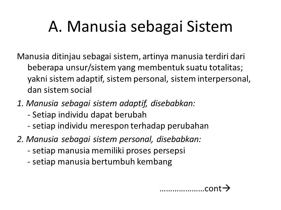 A. Manusia sebagai Sistem Manusia ditinjau sebagai sistem, artinya manusia terdiri dari beberapa unsur/sistem yang membentuk suatu totalitas; yakni si