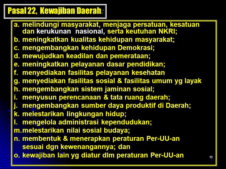 19 a. melindungi masyarakat, menjaga persatuan, kesatuan dan kerukunan nasional, serta keutuhan NKRI; b.meningkatkan kualitas kehidupan masyarakat; c.