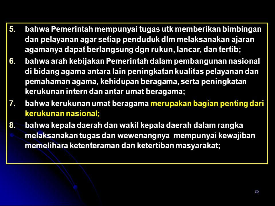 25 5. 5.bahwa Pemerintah mempunyai tugas utk memberikan bimbingan dan pelayanan agar setiap penduduk dlm melaksanakan ajaran agamanya dapat berlangsun