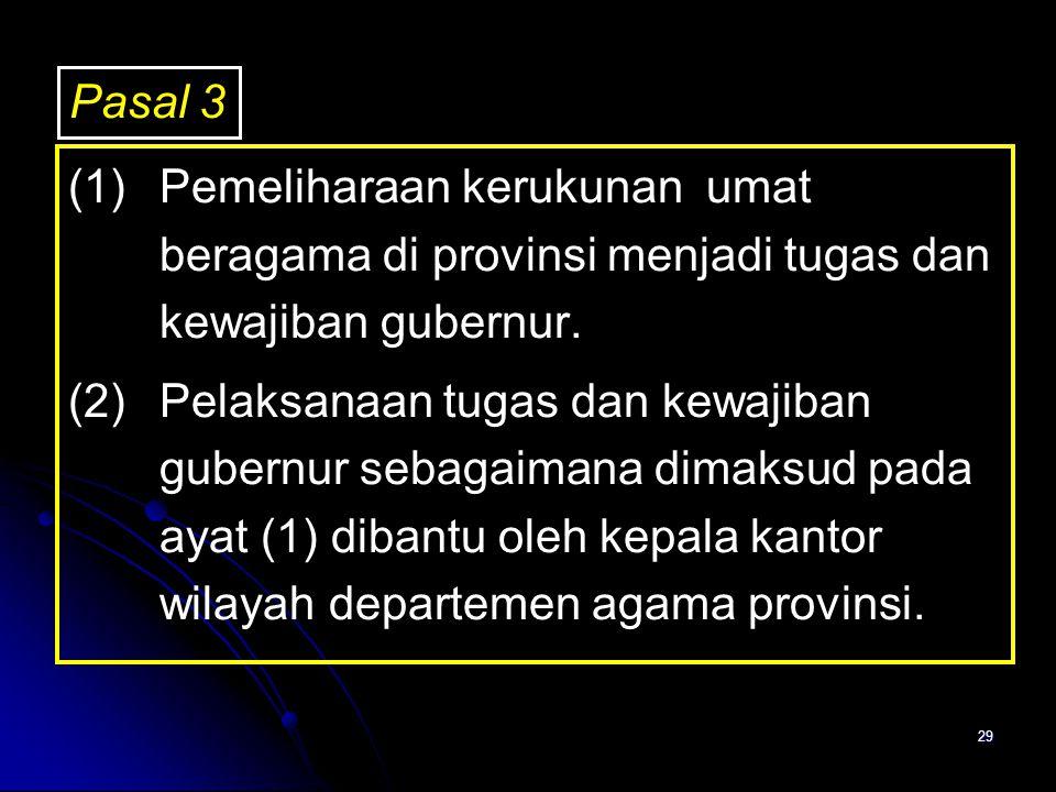 29 (1)Pemeliharaan kerukunan umat beragama di provinsi menjadi tugas dan kewajiban gubernur. (2)Pelaksanaan tugas dan kewajiban gubernur sebagaimana d