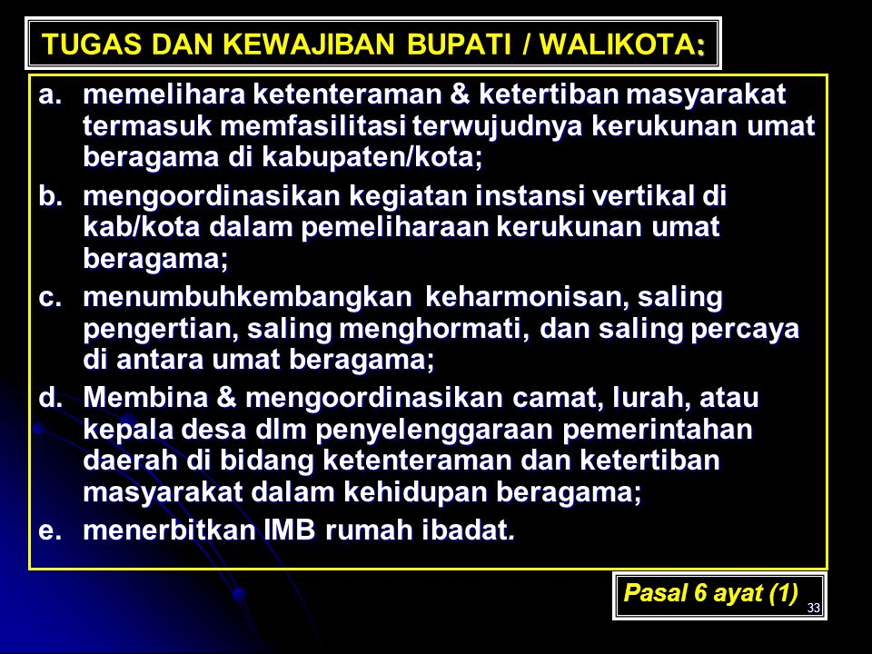 33 : TUGAS DAN KEWAJIBAN BUPATI / WALIKOTA: a.memelihara ketenteraman & ketertiban masyarakat termasuk memfasilitasi terwujudnya kerukunan umat beraga